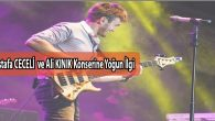 Mustafa CECELİ ve Ali KINIK İlçemizde Konser Verdi